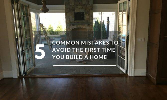 Common Mistakes Avoid First Time Build Home