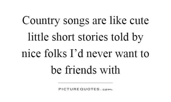 Country Songs Like Cute Little Short Stories Told
