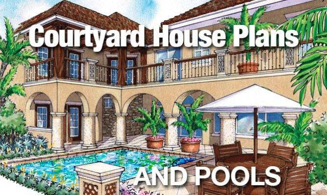 Courtyard House Plans Pools Sater Design Collection